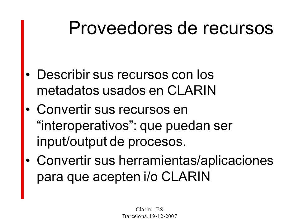 Proveedores de recursos Describir sus recursos con los metadatos usados en CLARIN Convertir sus recursos en interoperativos: que puedan ser input/output de procesos.