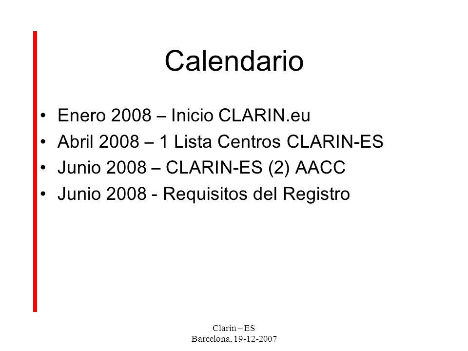 Calendario Enero 2008 – Inicio CLARIN.eu Abril 2008 – 1 Lista Centros CLARIN-ES Junio 2008 – CLARIN-ES (2) AACC Junio 2008 - Requisitos del Registro Clarin – ES Barcelona, 19-12-2007