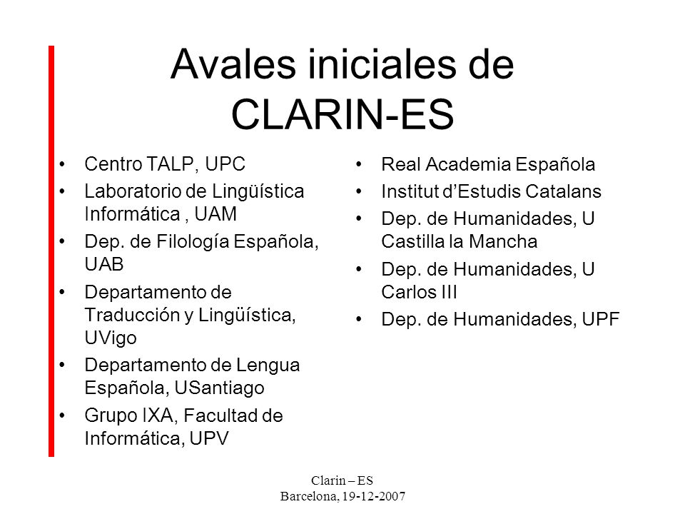 Clarin – ES Barcelona, 19-12-2007 Avales iniciales de CLARIN-ES Centro TALP, UPC Laboratorio de Lingüística Informática, UAM Dep.