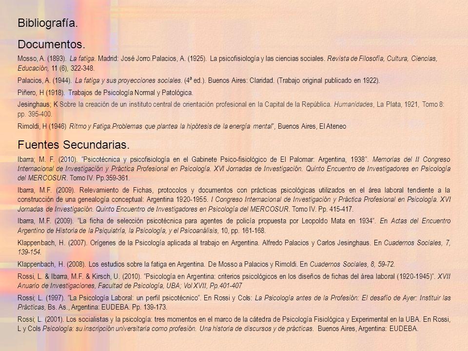 Bibliografía. Documentos. Mosso, A. (1893). La fatiga. Madrid: José Jorro.Palacios, A. (1925). La psicofisiología y las ciencias sociales. Revista de