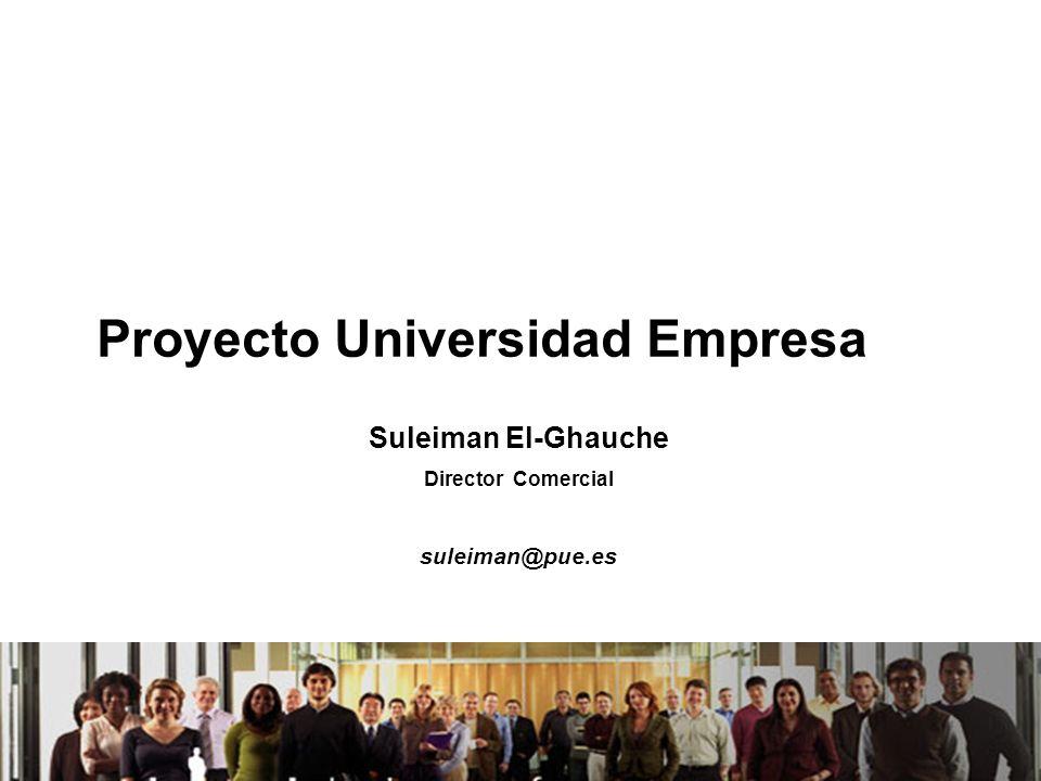 21/04/2014 Proyecto Universidad Empresa Suleiman El-Ghauche Director Comercial suleiman@pue.es