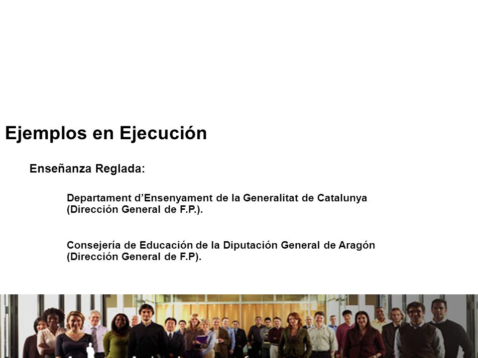 21/04/2014 Ejemplos en Ejecución Enseñanza Reglada: Departament dEnsenyament de la Generalitat de Catalunya (Dirección General de F.P.). Consejería de