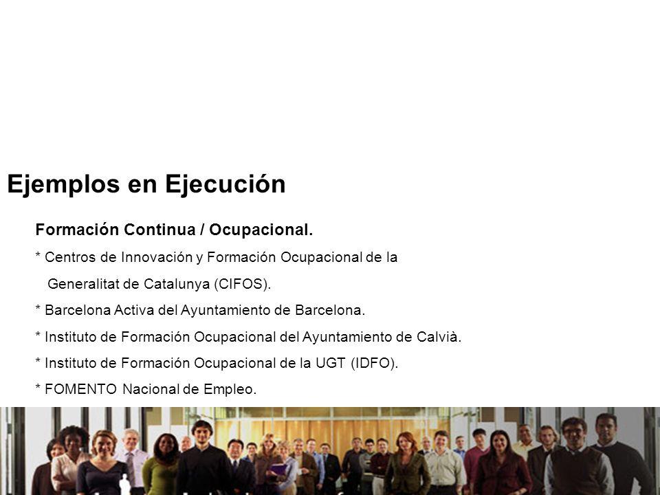 21/04/2014 Ejemplos en Ejecución Formación Continua / Ocupacional. * Centros de Innovación y Formación Ocupacional de la Generalitat de Catalunya (CIF