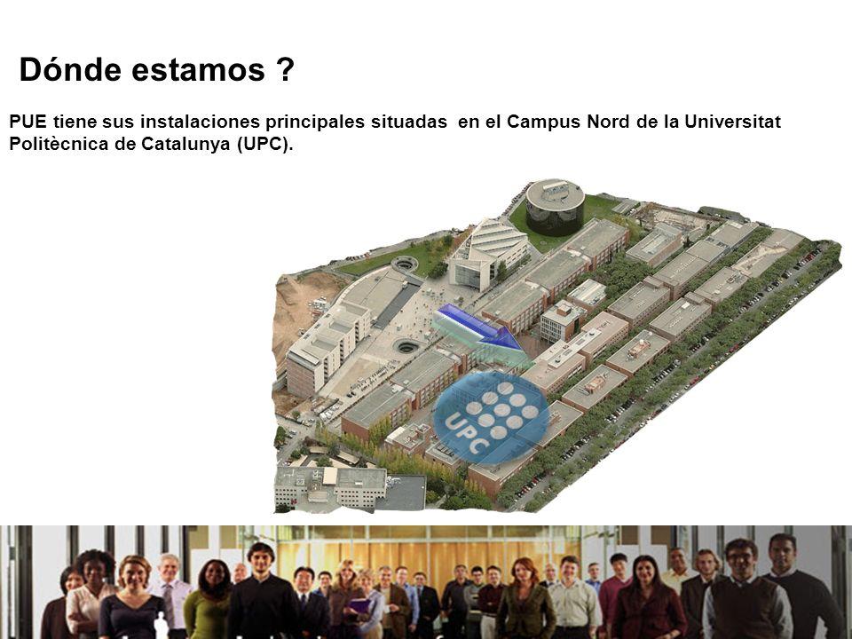 21/04/2014 Dónde estamos ? PUE tiene sus instalaciones principales situadas en el Campus Nord de la Universitat Politècnica de Catalunya (UPC).