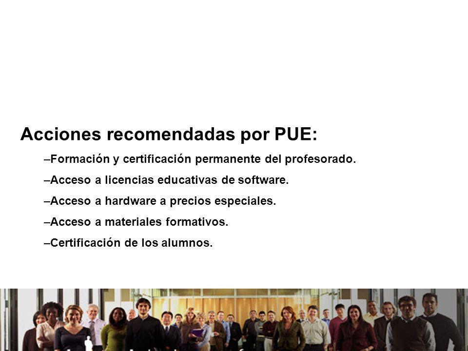 21/04/2014 Acciones recomendadas por PUE: –Formación y certificación permanente del profesorado. –Acceso a licencias educativas de software. –Acceso a