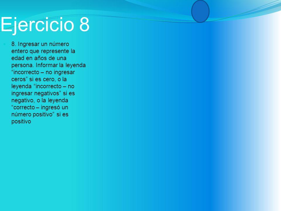 Ejercicio 8 8. Ingresar un número entero que represente la edad en años de una persona.