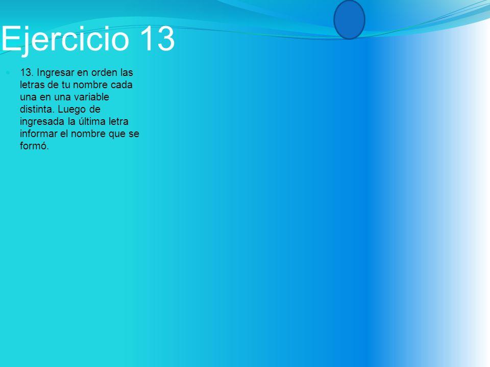 Ejercicio 13 13. Ingresar en orden las letras de tu nombre cada una en una variable distinta.
