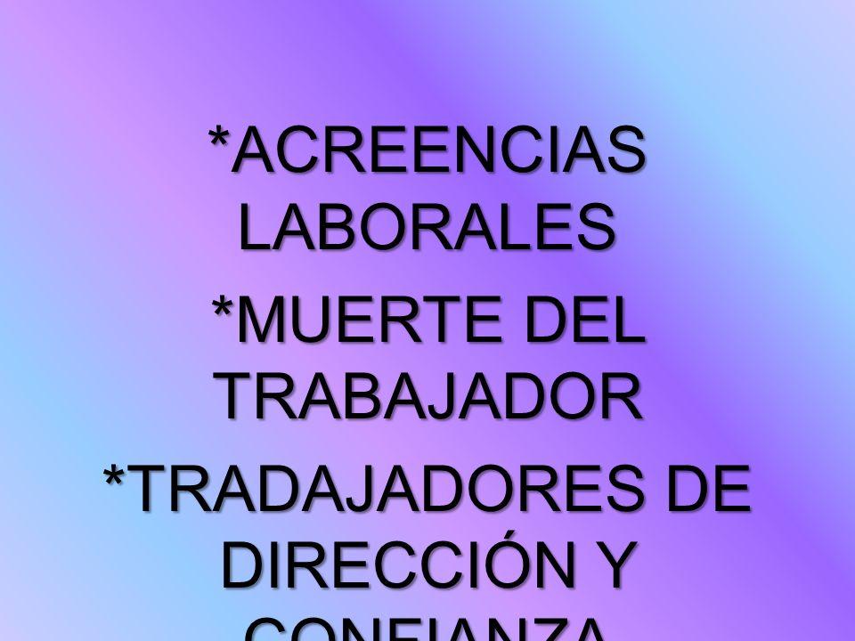 *ACREENCIAS LABORALES *MUERTE DEL TRABAJADOR *TRADAJADORES DE DIRECCIÓN Y CONFIANZA