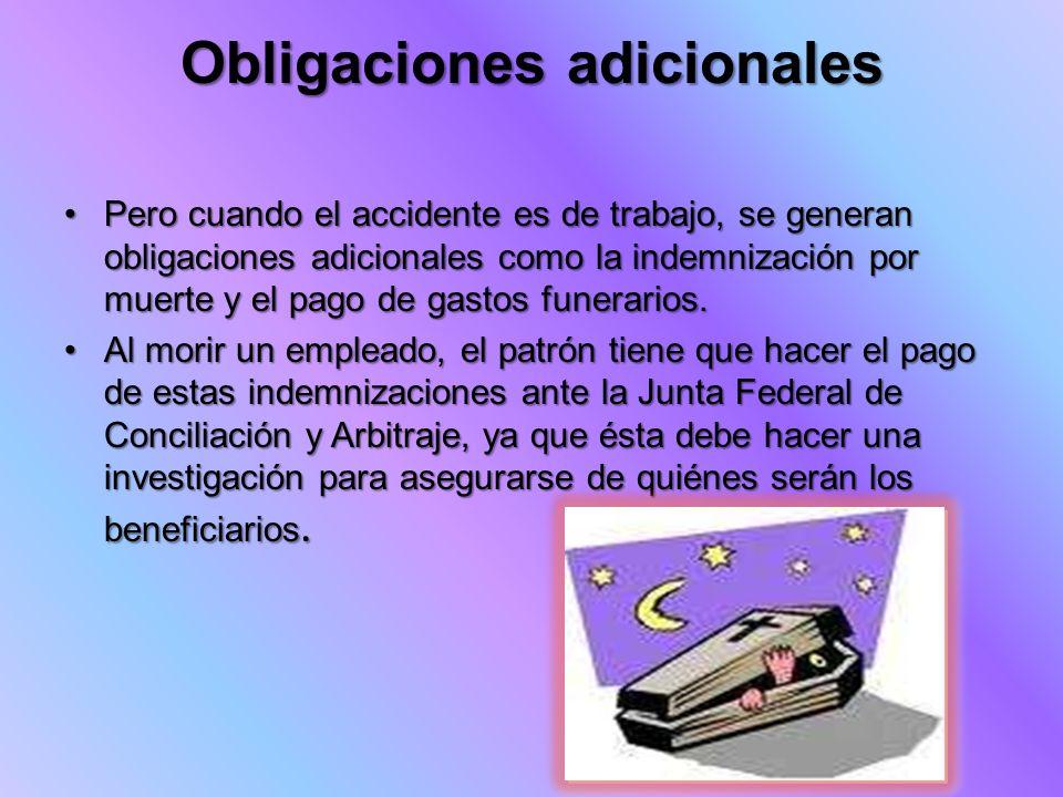Obligaciones adicionales Pero cuando el accidente es de trabajo, se generan obligaciones adicionales como la indemnización por muerte y el pago de gas