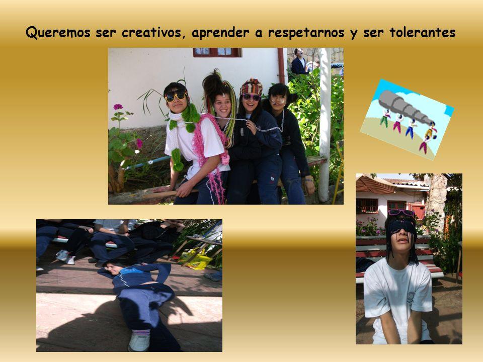 Queremos ser creativos, aprender a respetarnos y ser tolerantes