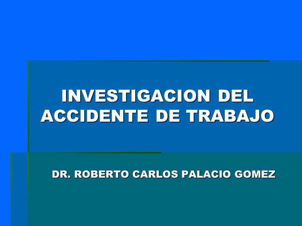 INVESTIGACION DEL ACCIDENTE DE TRABAJO DR. ROBERTO CARLOS PALACIO GOMEZ