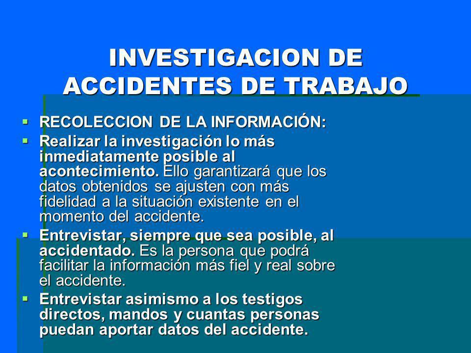 RECOLECCION DE LA INFORMACIÓN: RECOLECCION DE LA INFORMACIÓN: Realizar la investigación lo más inmediatamente posible al acontecimiento. Ello garantiz