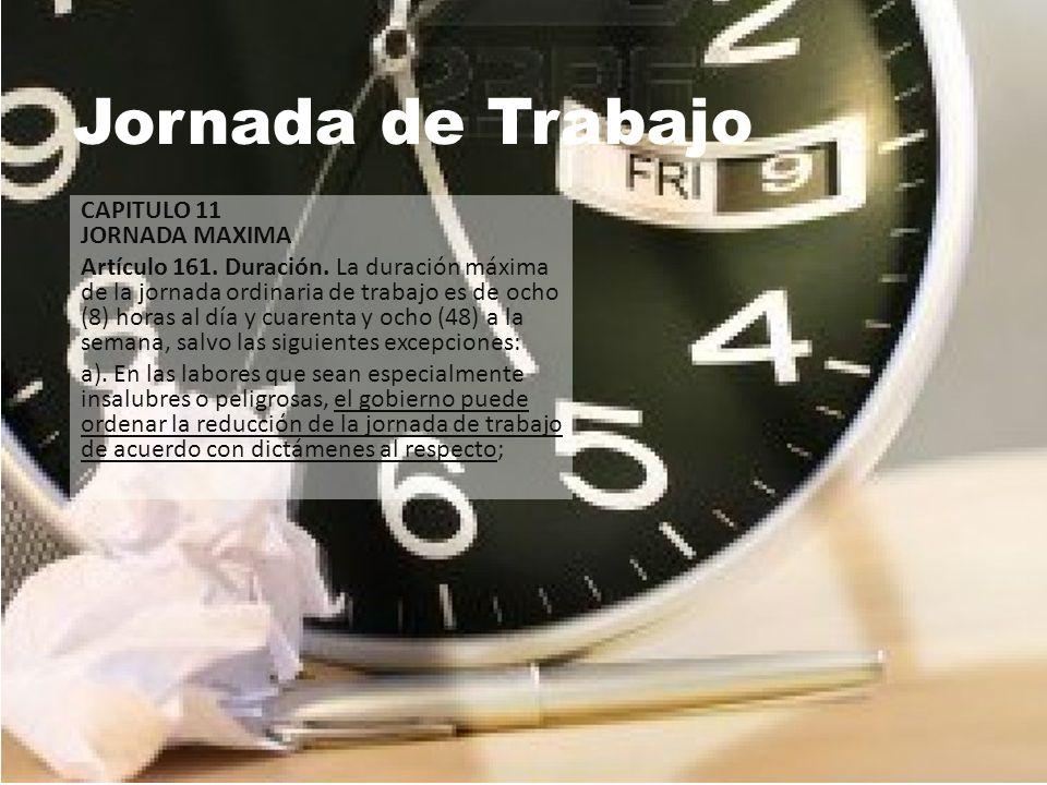 Jornada de Trabajo CAPITULO 11 JORNADA MAXIMA Artículo 161. Duración. La duración máxima de la jornada ordinaria de trabajo es de ocho (8) horas al dí