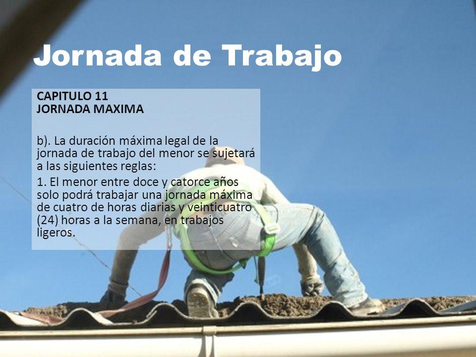 Jornada de Trabajo CAPITULO 11 JORNADA MAXIMA b). La duración máxima legal de la jornada de trabajo del menor se sujetará a las siguientes reglas: 1.