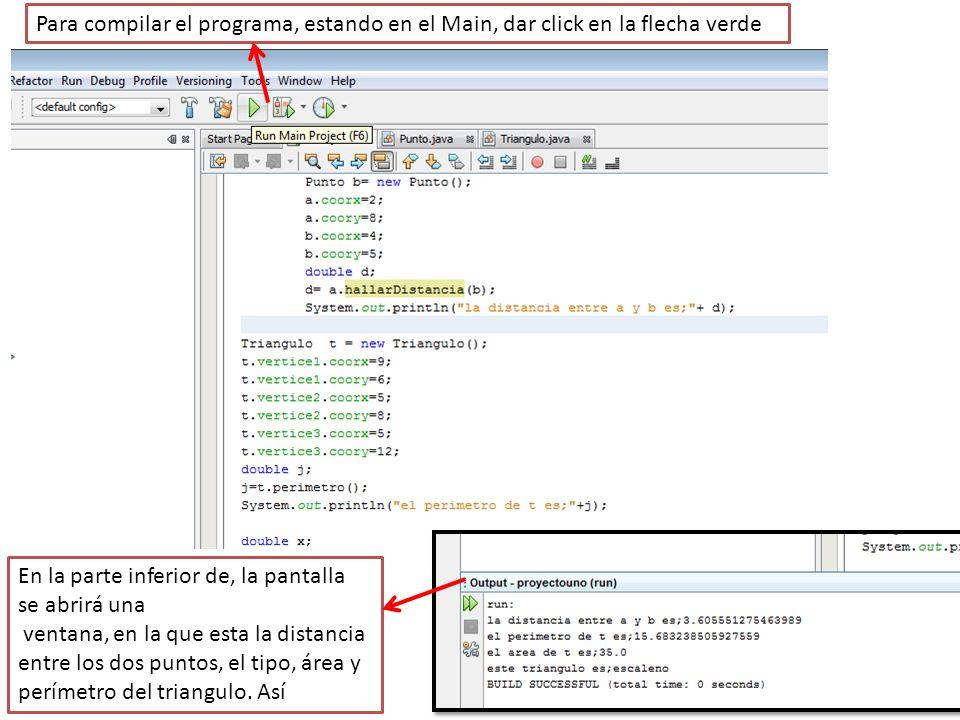 Para compilar el programa, estando en el Main, dar click en la flecha verde En la parte inferior de, la pantalla se abrirá una ventana, en la que esta