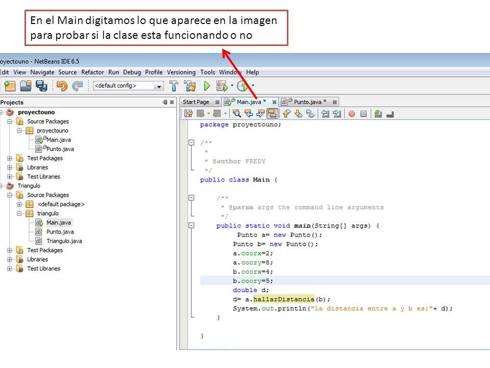En el Main digitamos lo que aparece en la imagen para probar si la clase esta funcionando o no
