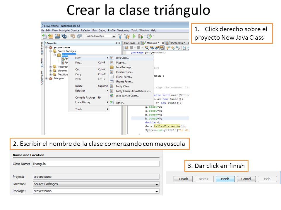 Crear la clase triángulo 1.Click derecho sobre el proyecto New Java Class 2. Escribir el nombre de la clase comenzando con mayuscula 3. Dar click en f