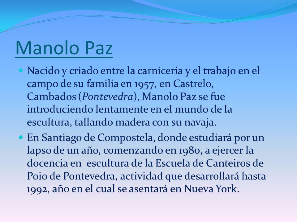 Manolo Paz Nacido y criado entre la carnicería y el trabajo en el campo de su familia en 1957, en Castrelo, Cambados (Pontevedra), Manolo Paz se fue i