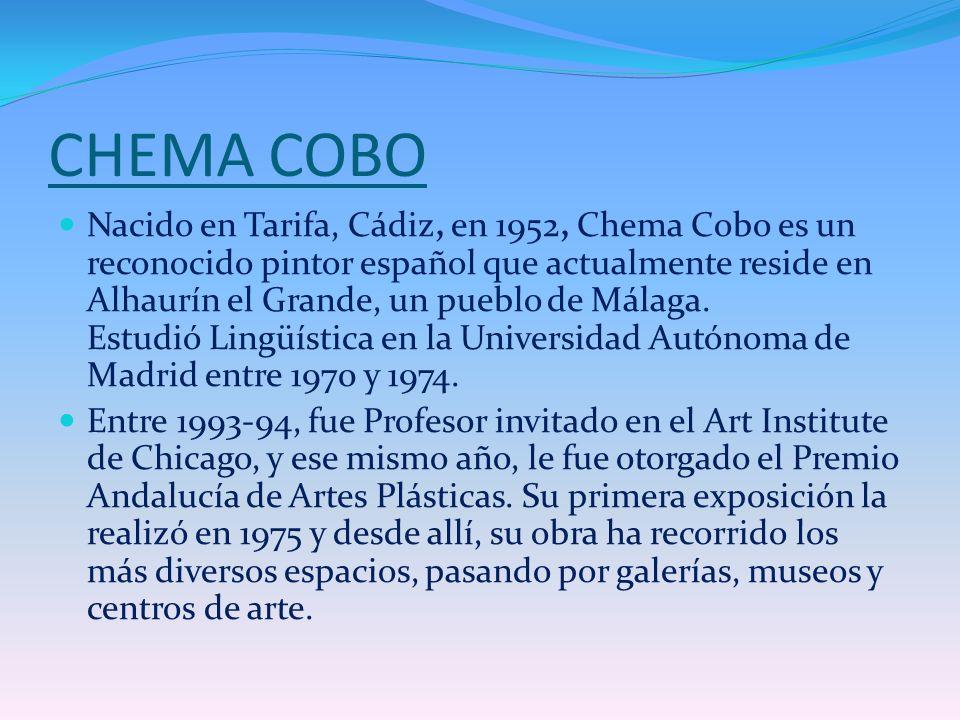 CHEMA COBO Nacido en Tarifa, Cádiz, en 1952, Chema Cobo es un reconocido pintor español que actualmente reside en Alhaurín el Grande, un pueblo de Mál