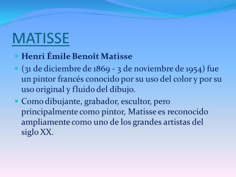 MATISSE Henri Émile Benoît Matisse (31 de diciembre de 1869 - 3 de noviembre de 1954) fue un pintor francés conocido por su uso del color y por su uso