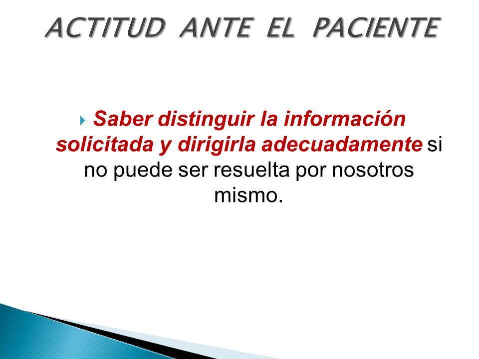 Saber distinguir la información solicitada y dirigirla adecuadamente si no puede ser resuelta por nosotros mismo.