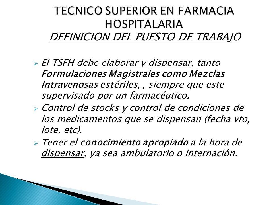 DEFINICION DEL PUESTO DE TRABAJO El TSFH debe elaborar y dispensar, tanto Formulaciones Magistrales como Mezclas Intravenosas estériles,, siempre que
