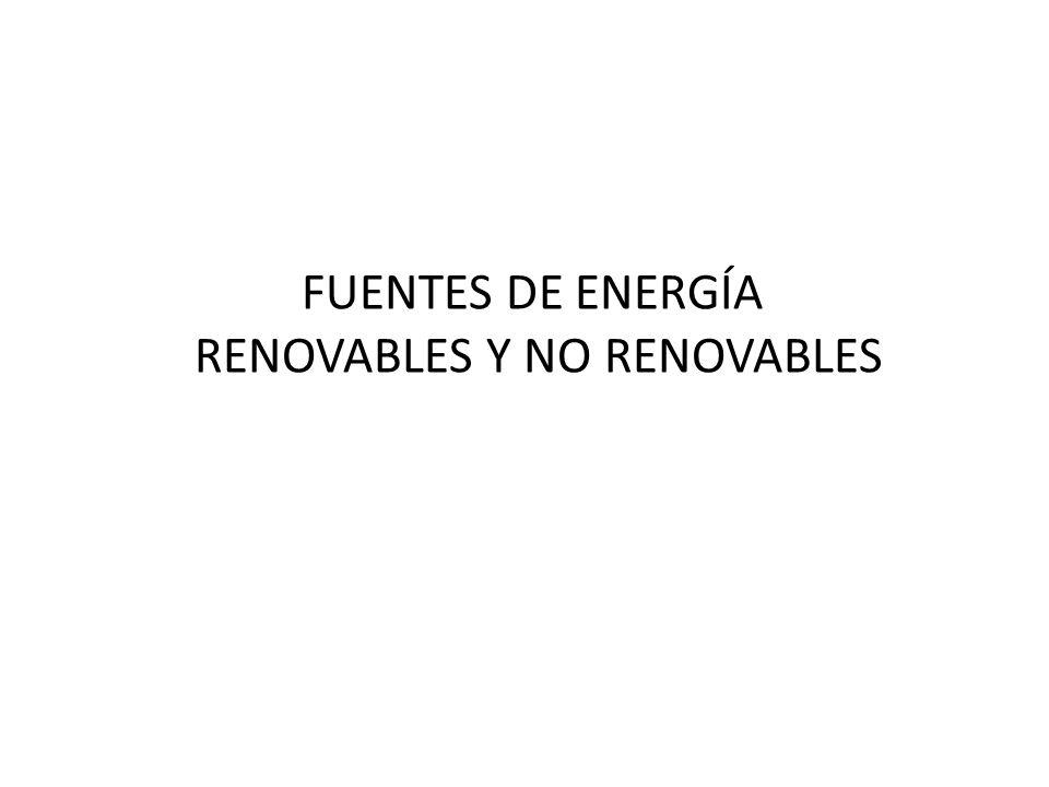 FUENTES DE ENERGÍA RENOVABLES Y NO RENOVABLES