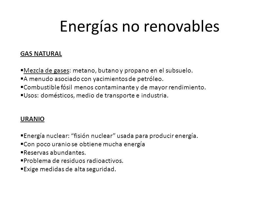 Energías no renovables GAS NATURAL Mezcla de gases: metano, butano y propano en el subsuelo. A menudo asociado con yacimientos de petróleo. Combustibl