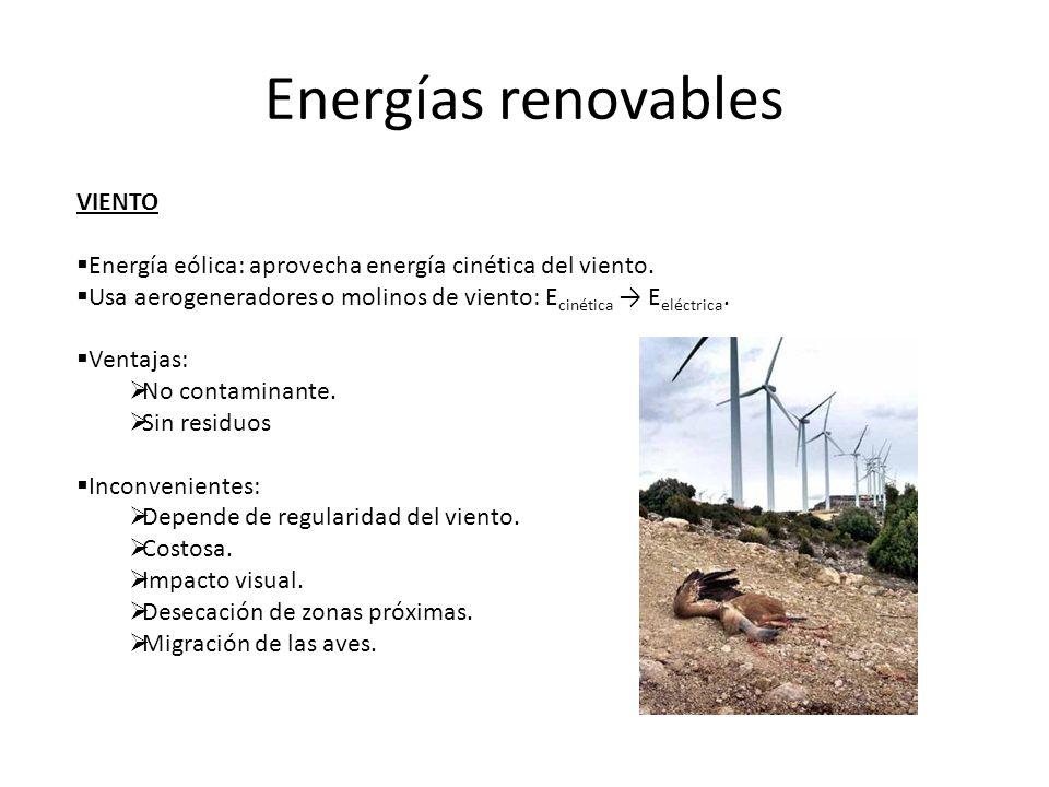 Energías renovables VIENTO Energía eólica: aprovecha energía cinética del viento. Usa aerogeneradores o molinos de viento: E cinética E eléctrica. Ven
