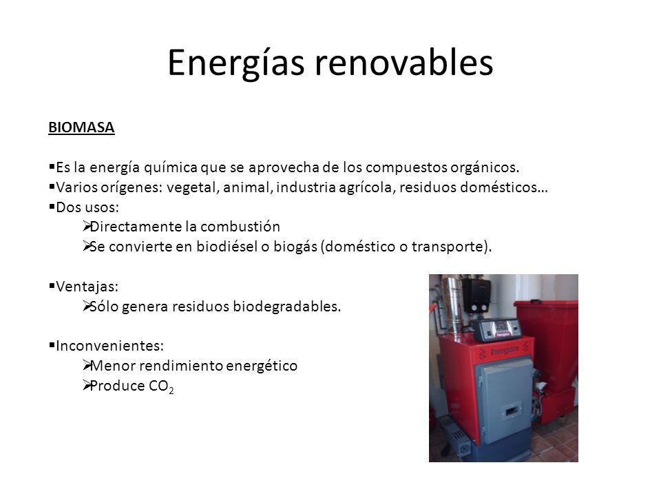 Energías renovables BIOMASA Es la energía química que se aprovecha de los compuestos orgánicos. Varios orígenes: vegetal, animal, industria agrícola,