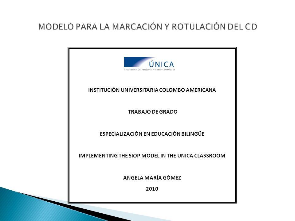 INSTITUCIÓN UNIVERSITARIA COLOMBO AMERICANA - ÚNICA TRABAJO DE GRADO IMPLEMENTING THE SIOP MODEL IN THE UNICA CLASSROOM ANGELA MARÍA GÓMEZ 2010