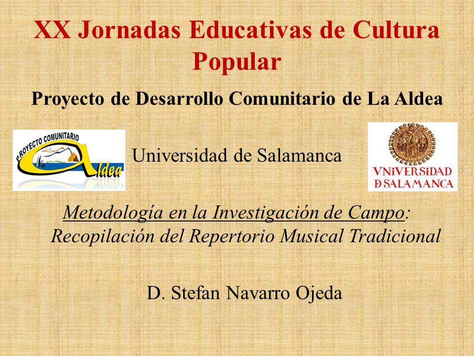 XX Jornadas Educativas de Cultura Popular Proyecto de Desarrollo Comunitario de La Aldea Universidad de Salamanca Metodología en la Investigación de C