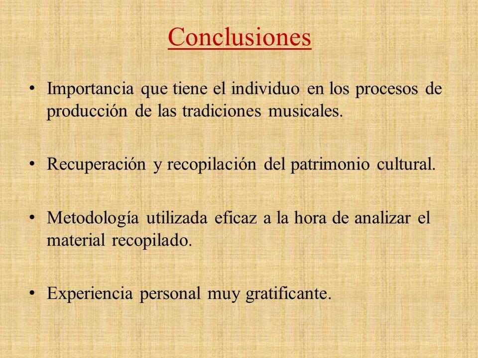 Conclusiones Importancia que tiene el individuo en los procesos de producción de las tradiciones musicales. Recuperación y recopilación del patrimonio