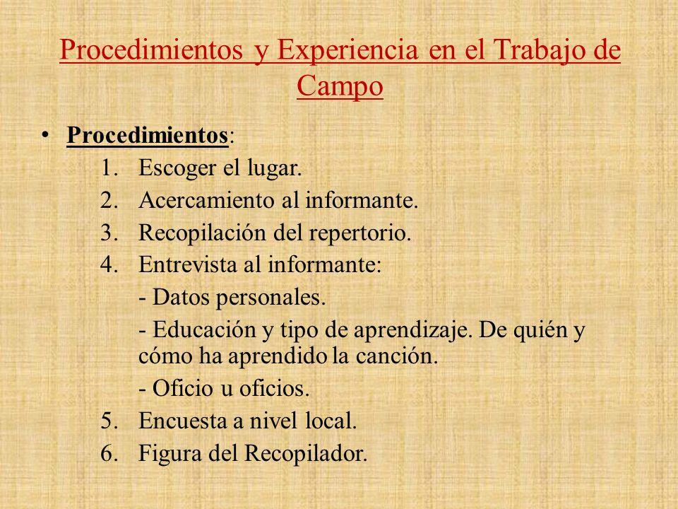 Procedimientos y Experiencia en el Trabajo de Campo Procedimientos: 1.Escoger el lugar. 2.Acercamiento al informante. 3.Recopilación del repertorio. 4