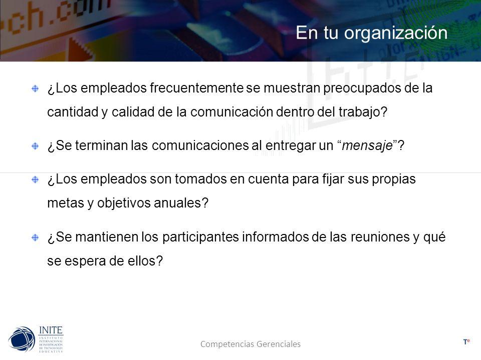 Competencias Gerenciales En tu organización ¿Los empleados frecuentemente se muestran preocupados de la cantidad y calidad de la comunicación dentro d