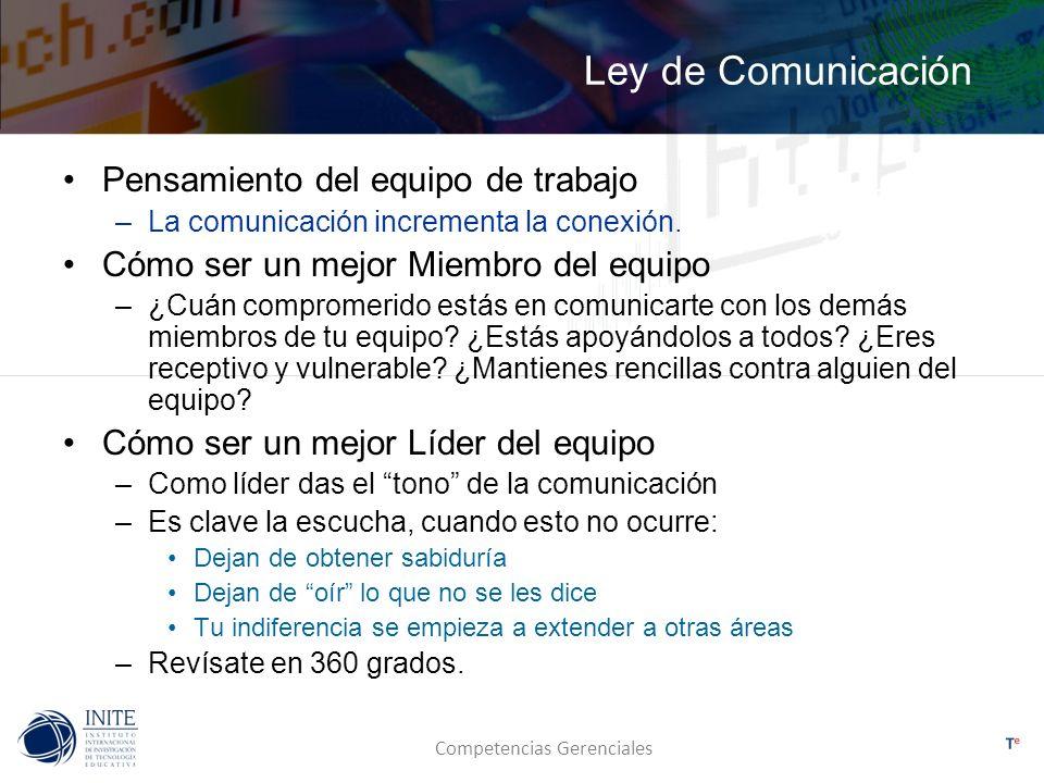 Competencias Gerenciales Ley de Comunicación Pensamiento del equipo de trabajo –La comunicación incrementa la conexión. Cómo ser un mejor Miembro del