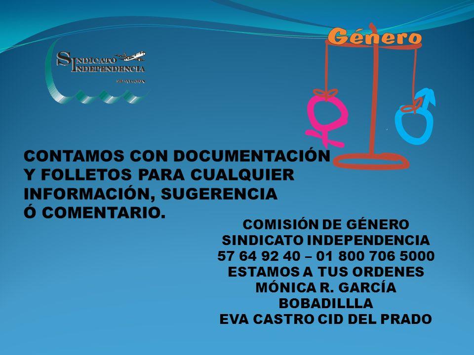 CONTAMOS CON DOCUMENTACIÓN Y FOLLETOS PARA CUALQUIER INFORMACIÓN, SUGERENCIA Ó COMENTARIO. COMISIÓN DE GÉNERO SINDICATO INDEPENDENCIA 57 64 92 40 – 01