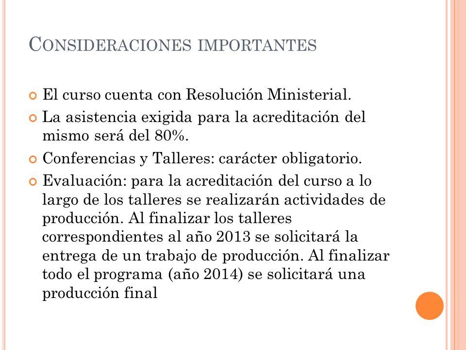 C ONSIDERACIONES IMPORTANTES El curso cuenta con Resolución Ministerial. La asistencia exigida para la acreditación del mismo será del 80%. Conferenci