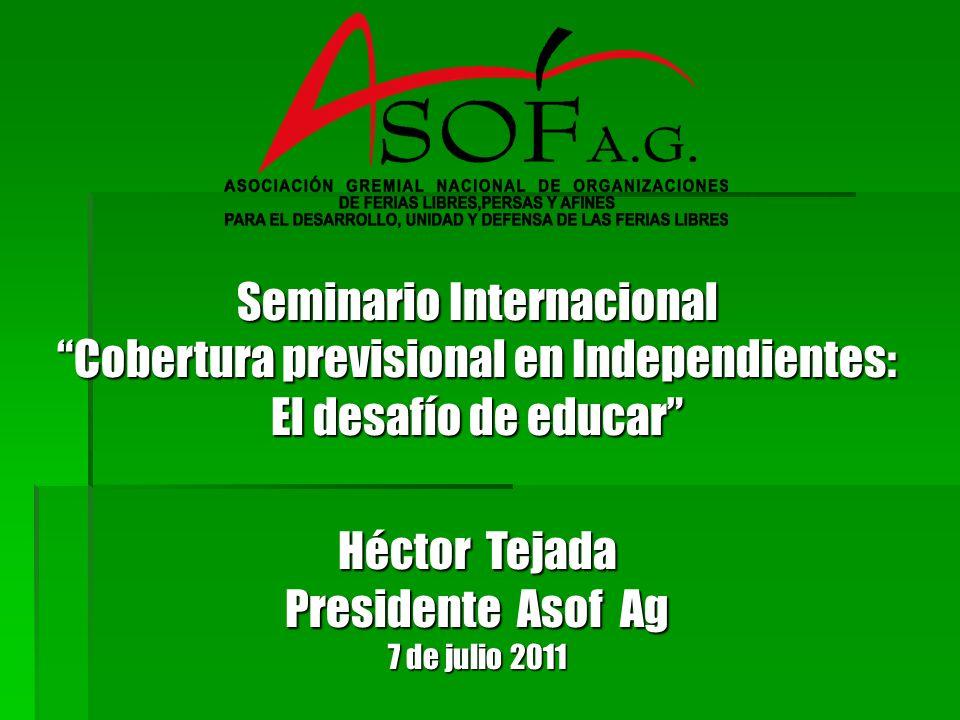 Seminario Internacional Cobertura previsional en Independientes: El desafío de educar Héctor Tejada Presidente Asof Ag 7 de julio 2011