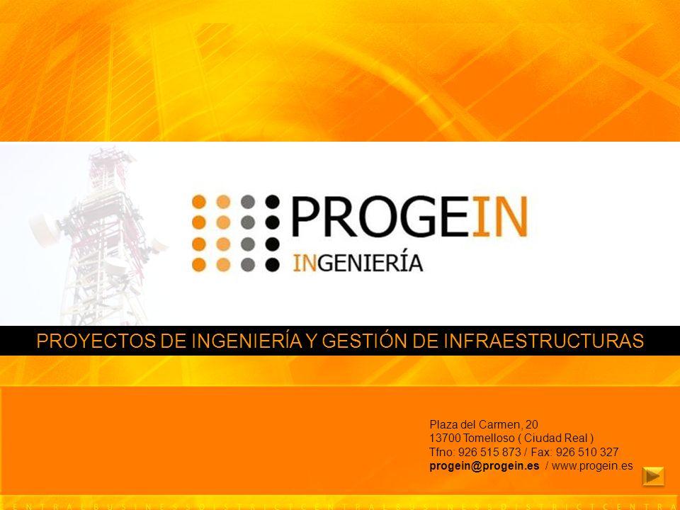 PROYECTOS DE INGENIERÍA Y GESTIÓN DE INFRAESTRUCTURAS Plaza del Carmen, 20 13700 Tomelloso ( Ciudad Real ) Tfno: 926 515 873 / Fax: 926 510 327 progei