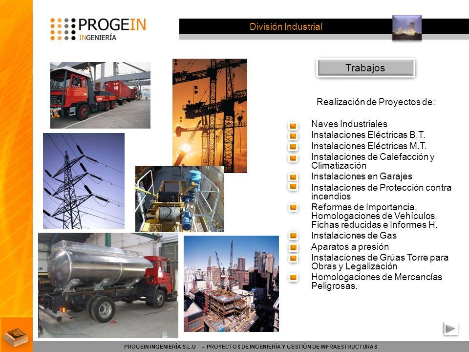 División Industrial PROGEIN INGENIERÍA S.L.U - PROYECTOS DE INGENIERÍA Y GESTIÓN DE INFRAESTRUCTURAS Realización de Proyectos de: Naves Industriales I
