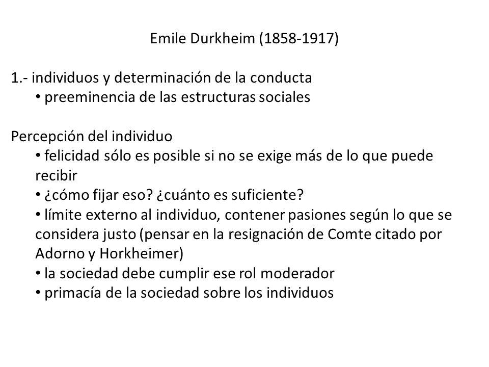 Emile Durkheim (1858-1917) 1.- individuos y determinación de la conducta preeminencia de las estructuras sociales Percepción del individuo felicidad s