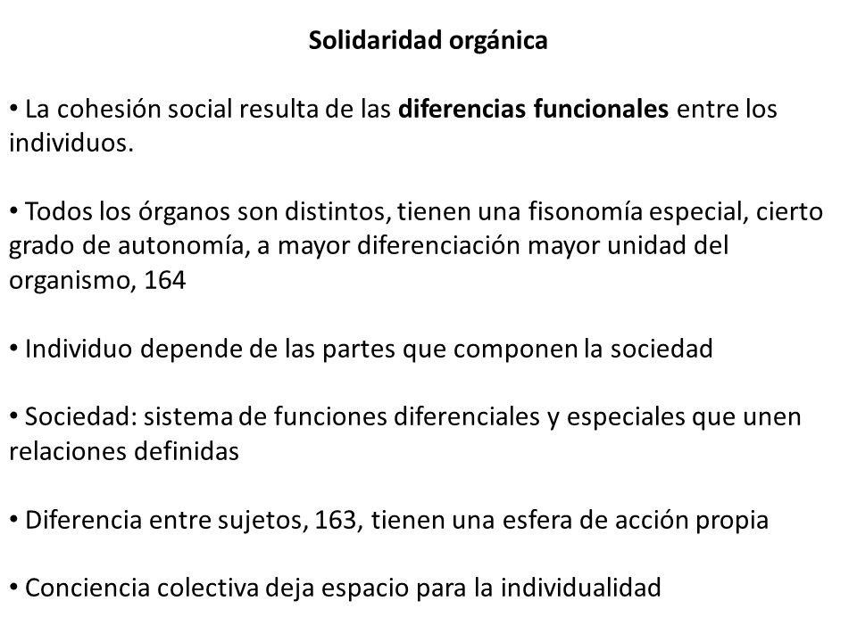 Solidaridad orgánica La cohesión social resulta de las diferencias funcionales entre los individuos. Todos los órganos son distintos, tienen una fison