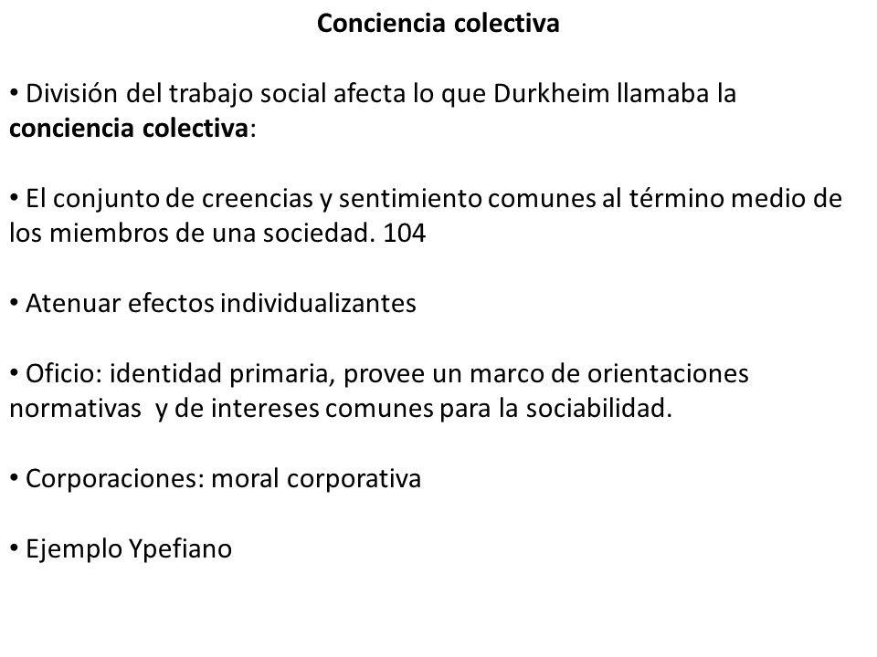 Conciencia colectiva División del trabajo social afecta lo que Durkheim llamaba la conciencia colectiva: El conjunto de creencias y sentimiento comune