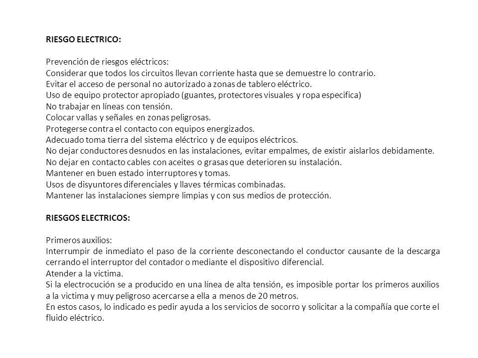 RIESGO ELECTRICO: Prevención de riesgos eléctricos: Considerar que todos los circuitos llevan corriente hasta que se demuestre lo contrario. Evitar el