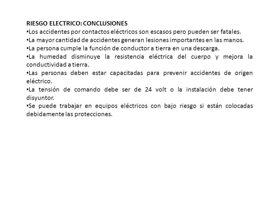 RIESGO ELECTRICO: CONCLUSIONES Los accidentes por contactos eléctricos son escasos pero pueden ser fatales. La mayor cantidad de accidentes generan le