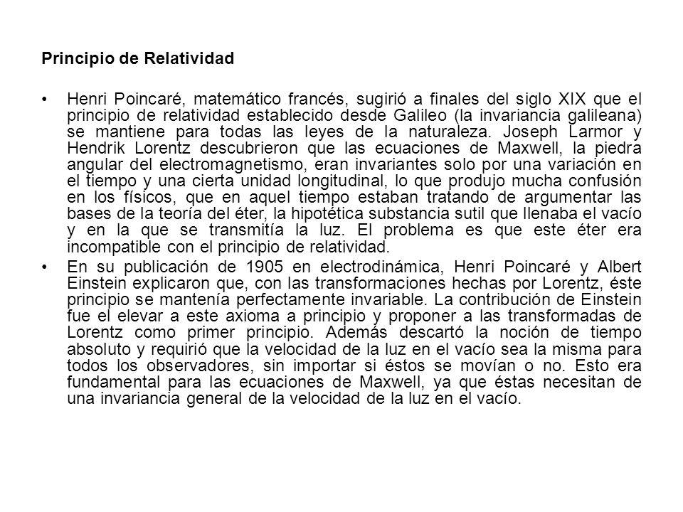 Principio de Relatividad Henri Poincaré, matemático francés, sugirió a finales del siglo XIX que el principio de relatividad establecido desde Galileo