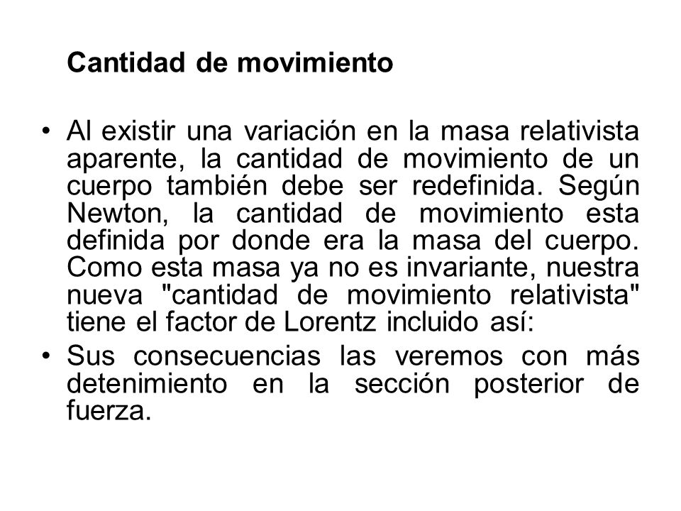 Cantidad de movimiento Al existir una variación en la masa relativista aparente, la cantidad de movimiento de un cuerpo también debe ser redefinida. S