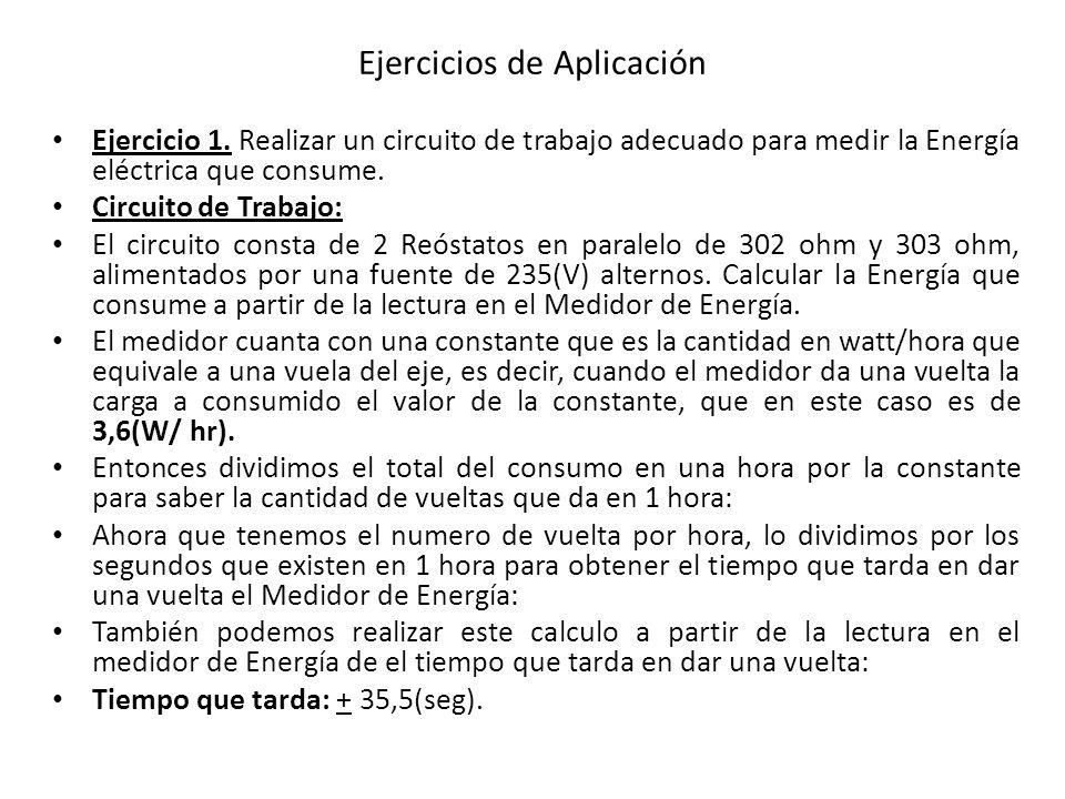 Ejercicios de Aplicación Ejercicio 1. Realizar un circuito de trabajo adecuado para medir la Energía eléctrica que consume. Circuito de Trabajo: El ci