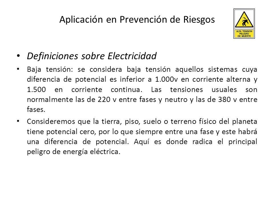 Aplicación en Prevención de Riesgos Definiciones sobre Electricidad Baja tensión: se considera baja tensión aquellos sistemas cuya diferencia de poten